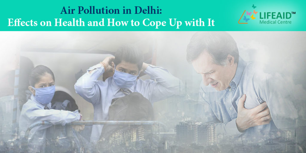 Air Pollution in Delhi: Effects on Health and How to Cope Up with It